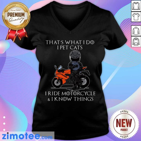 That's What I Do I Pet Cats I Ride Motorcycle And I Know Things V-neck
