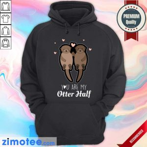 You Are My Otter Half Hoodie