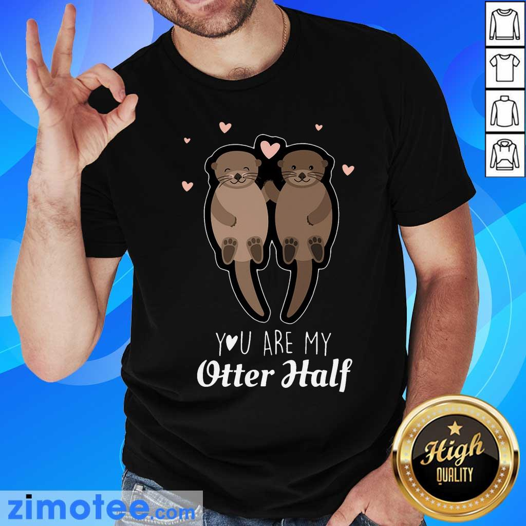 You Are My Otter Half Shirt
