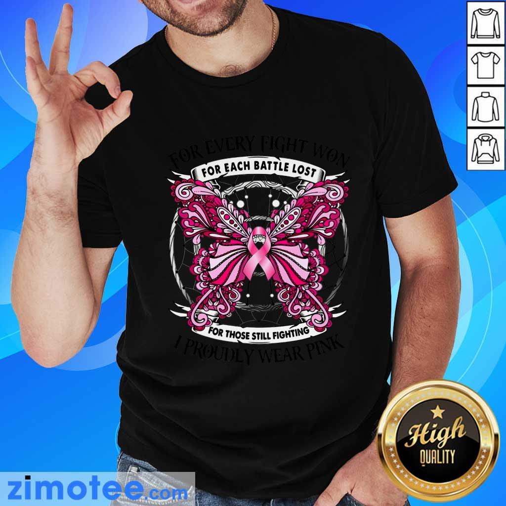 For Every Fight Won For Each Battle Lost I Proudly Wear Pink Butterfly Shirt